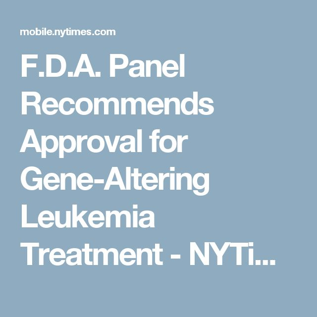 F.D.A. Panel Recommends Approval for Gene-Altering Leukemia Treatment - NYTimes.com