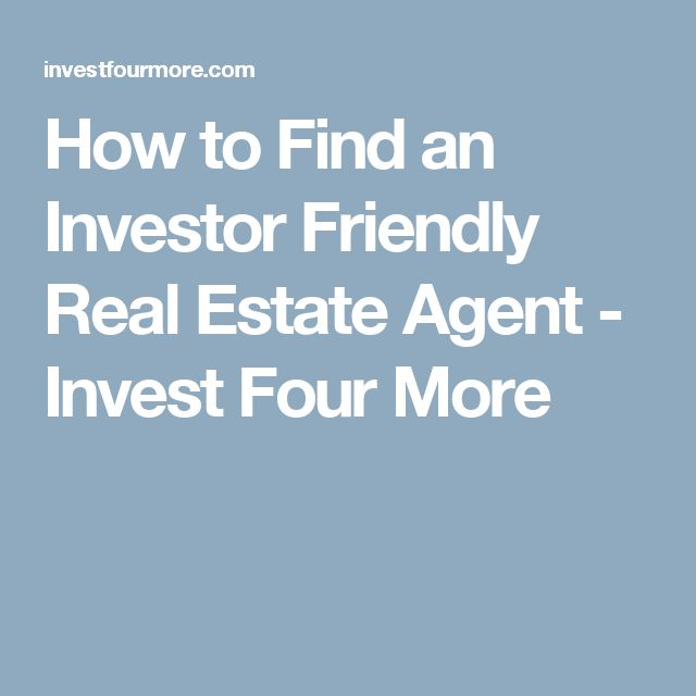 How to Find an Investor Friendly Real Estate Agent - Invest Four More The most important person on an investor's team is a great real estate agent. Real estate agents can play a huge role in getting a deal, losing a deal, valuing a property and many other factors that can make you money, or lose you money. It can be difficult to find a real estate agent or Realtor who will return calls and respond quickly enough for an investor. How can an investor find an investor friendly real estate…