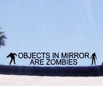 Stay alert for possible undead threats while driving by adhering the objects in mirror are zombies decal to your driver side mirror. The sticker provides a good laugh while also reminding you to remain aware for brain-hungry zombies lurking about the streets.
