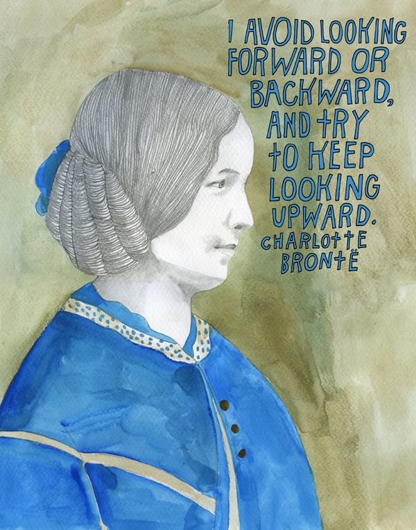 """I try to avoid looking forward or backward, and try to keep looking upward."" - Quote by Charlotte Bronte"