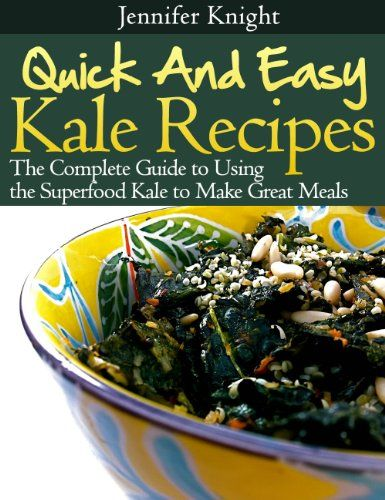 Jennifer Knight shares some of her favorite kale recipes in this book Quick and Easy Kale Recipes: The Complete Guide to Using the Superfood Kale to Make Great Meals.