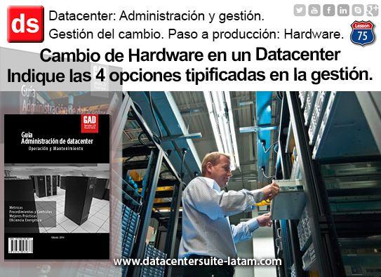 Datacenter Datacentersuite  Cambio de Hardware en un Datacenter. Indique las 4 opciones tipificadas en la gestión.