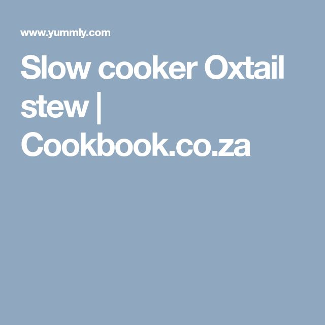 Slow cooker Oxtail stew | Cookbook.co.za