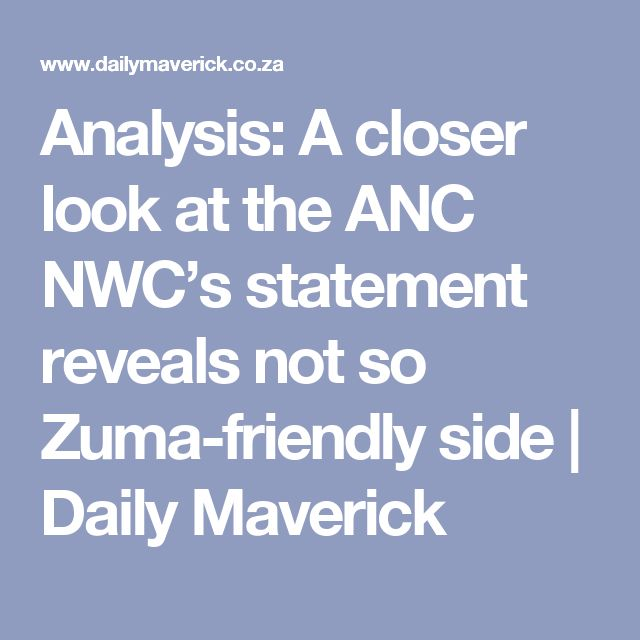 Analysis: A closer look at the ANC NWC's statement reveals not so Zuma-friendly side | Daily Maverick