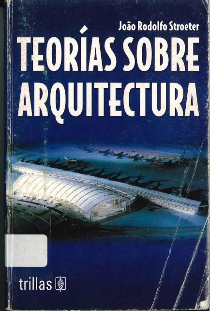 Stroeter, Joao Rodolfo. Teorías sobre arquitectura. 1ª ed. México: Trillas, 2004.       ISBN: 968-24-4718-6 Disponible en la Biblioteca de Ingeniería y Ciencias Aplicadas. (Primer nivel EBLE)