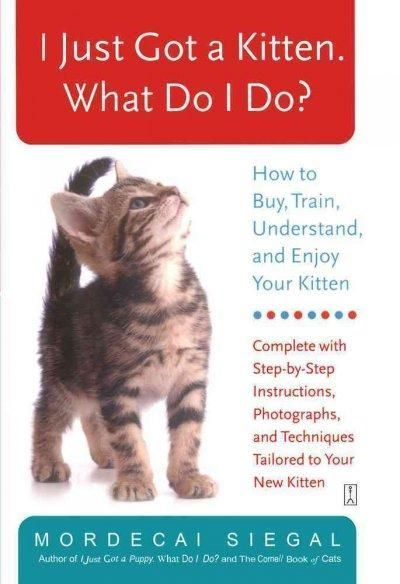 Precision Series I Just Got A Kitten, What Do I Do?: How To Buy, Train, Understand, And Enjoy Your Kitten