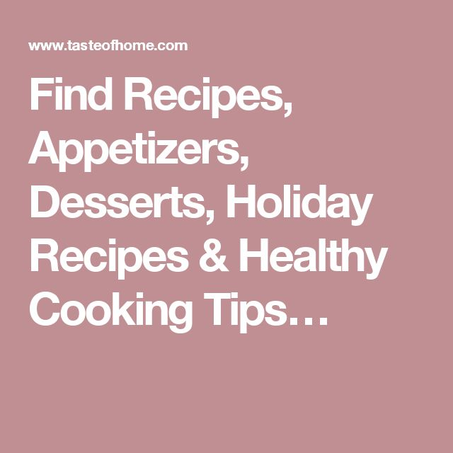 Find Recipes, Appetizers, Desserts, Holiday Recipes & Healthy Cooking Tips…