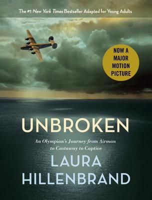 Unbroken (The Young Adult Adaptation): An Olympian's Journey from Airman to Castaway to Captive By Laura Hillenbrand