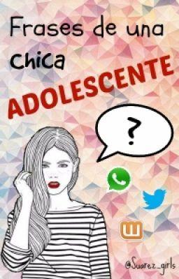 Frases De Una Chica Adolescente  - 008 #wattpad #de-todo