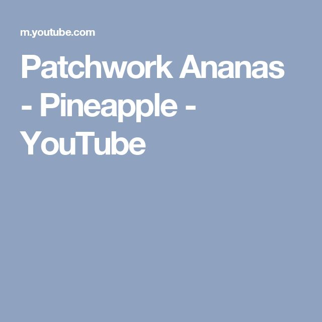 Patchwork Ananas - Pineapple - YouTube