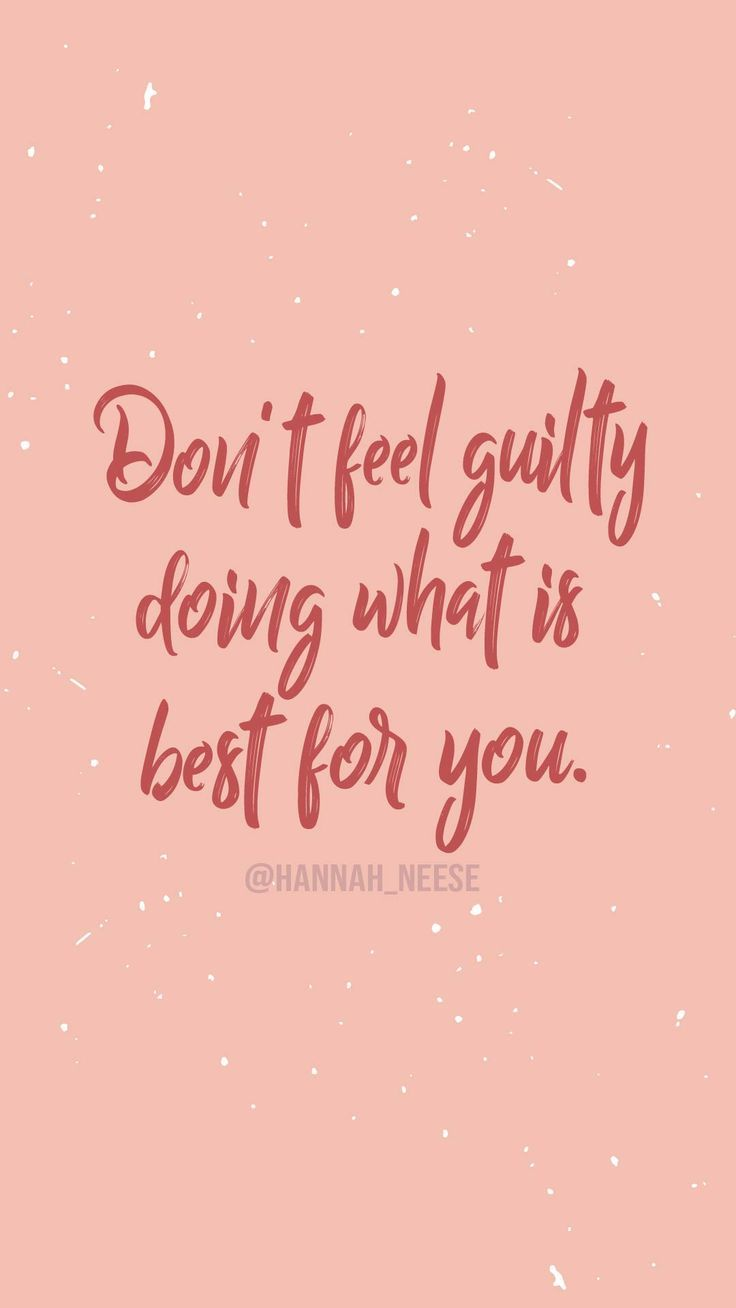 Don T Feel Guilty Doing What Is Best For You Lock Screen Quotes And Iphone Wallpaper Backgrounds Motivati Self Love Quotes Be Yourself Quotes Care Quotes