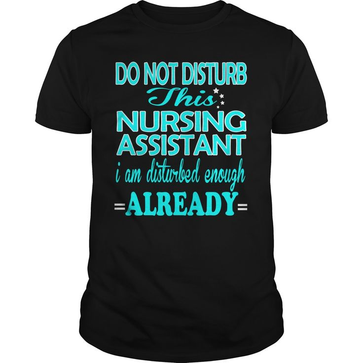 Do Not Disturb This Nursing Assistant ,i Am Disturbed Enough Already T-Shirt, Hoodie Nursery Assistant