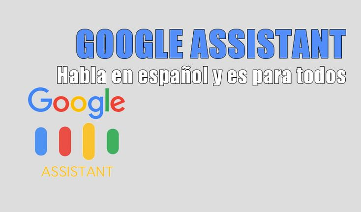Google Assistant está disponible en español y para múltiples dispositivos. Te contamos en qué consiste y sus características.