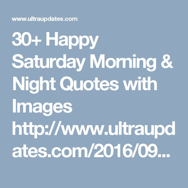 Saturday Night Out Quotes: 25+ Best Ideas About Happy Saturday Morning On Pinterest