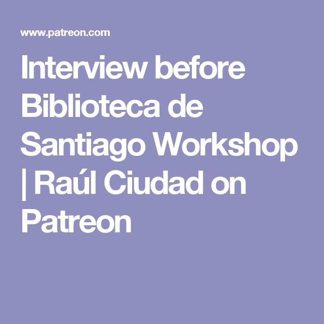 Interview before Biblioteca de Santiago Workshop | Raúl Ciudad on Patreon