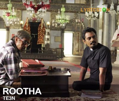 Rootha Lyrics from TE3N song sung by Benny Dayal, Divya Kumar and Bianca Gomes. The Lyrics of Rootha Song has been Penned by Amitabh Bhattacharya