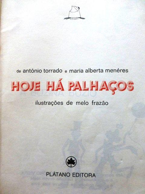 Hoje há palhaços  Torrado, António, 1939-; Menéres, Maria Alberta, 1930-, co-autor; Frazão, Melo, il. Lisboa : Plátano, 1976