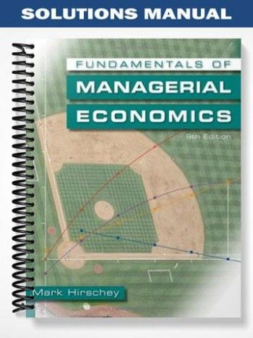 Solutions Manual Fundamentals of Managerial Economics 9th Edition Mark Hirschey  at https://fratstock.eu/Solutions-Manual-Fundamentals-of-Managerial-Economics-9th-Edition-Mark-Hirschey