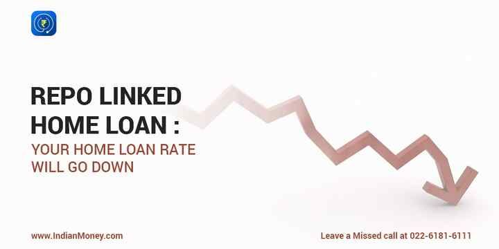 Repo Linked Home Loans Your Home Loan Rate Will Go Down Loan Rates Home Loans Loan