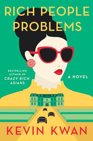 Rich People Problems by Kevin Kwan   on-sale 5.23.17 // Kevin Kwan, bestselling author of Crazy Rich Asians and China Rich Girlfriend, is back with an uproarious new novel of a family riven by fortune, an ex-wife driven psychotic with jealousy, a battle royal fought through couture gown sabotage, and the heir to one of Asia's greatest fortunes locked out of his inheritance.