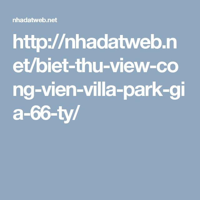 http://nhadatweb.net/biet-thu-view-cong-vien-villa-park-gia-66-ty/