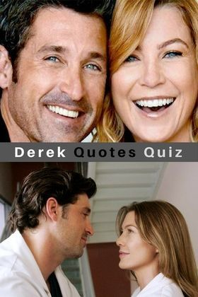 12 Derek Quotes to test how much you remember Derek Shepherd. Can you finish all 12 quotes by Dr. McDreamy? Let's see! MerDer, Derek, McDreamy, Grey's Quotes, Patrick Dempsey, Greys Anatomy, Grey's Love, Meredith Grey, Ellen Pompeo, Greys Trivia, Greys Quiz, Shonda Rhimes.