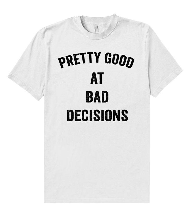 pretty good at bad decisions t shirt – Shirtoopia. Haha, I needed this shirt in my 20's!