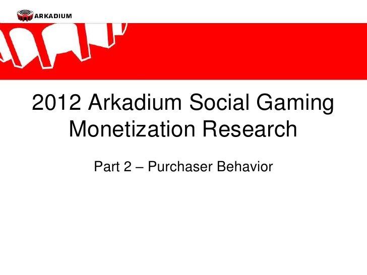 2012 Arkadium Social Gaming Monetization Research - Part 2: Purchaser Behavior by ArkadiumInc, via Slideshare
