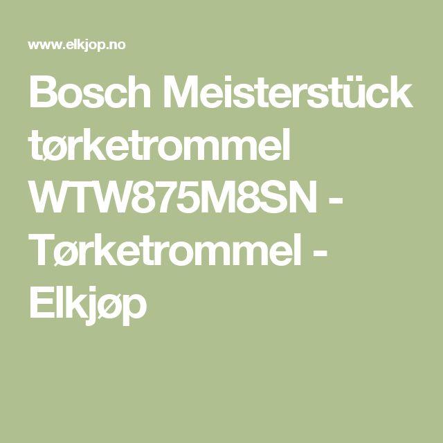 Bosch Meisterstück tørketrommel WTW875M8SN - Tørketrommel -     Elkjøp