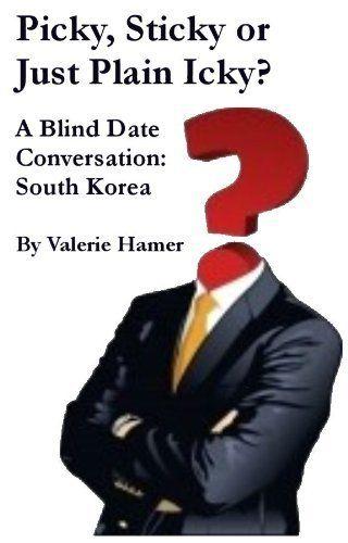 Picky, Sticky or Just Plain Icky? A Blind Date Conversation: South Korea by Valerie Hamer, http://www.amazon.com/dp/B009Y3TUZK/ref=cm_sw_r_pi_dp_1Q2Oqb1X0PSCP