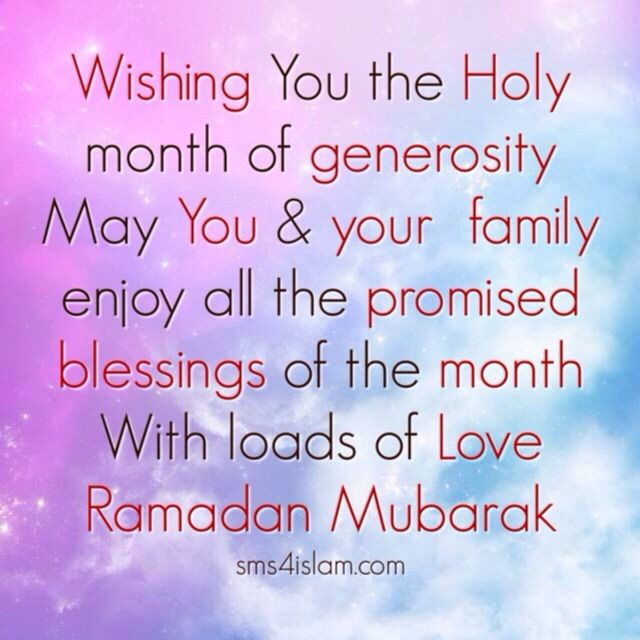 Wishing You the Holy month of generosity May You & your family enjoy all the promised blessings of the month With loads of Love Ramadan Mubarak