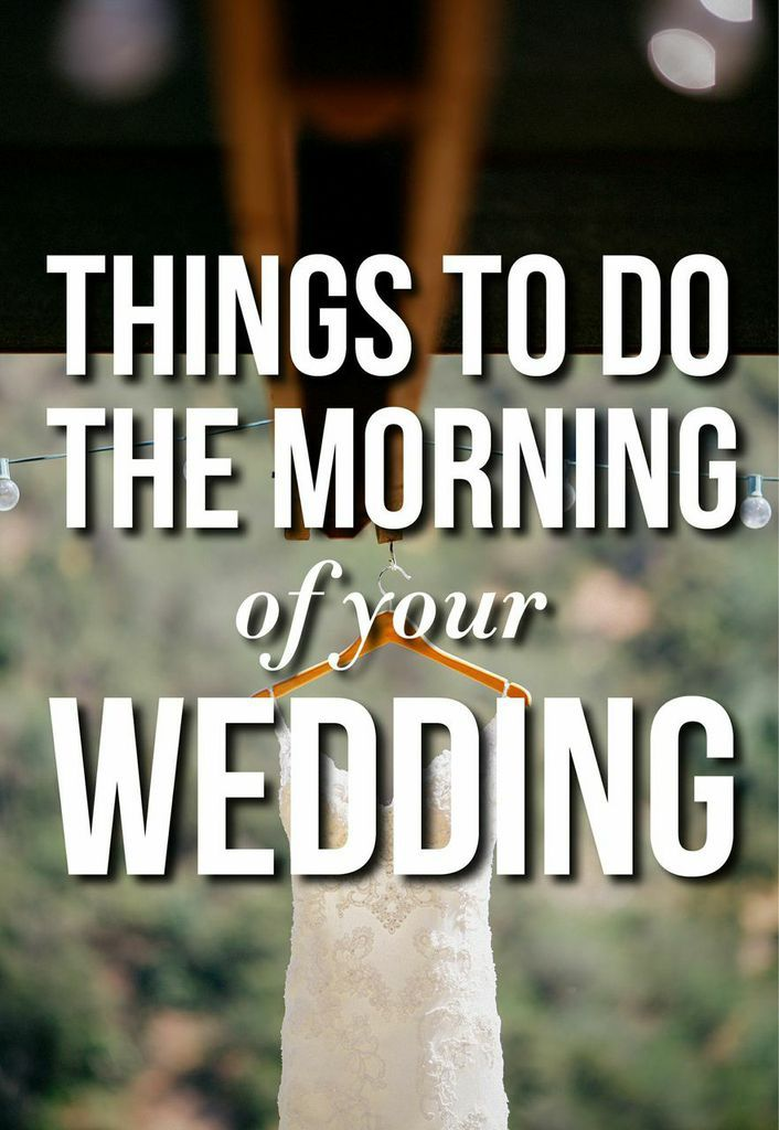Things To Do The Morning Of Your Wedding