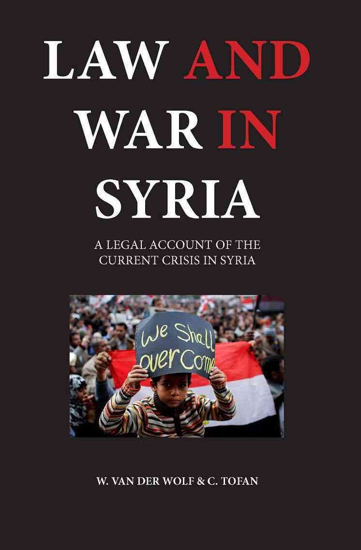 Law and War in Syria: A Legal Account of the Current Crisis in Syria