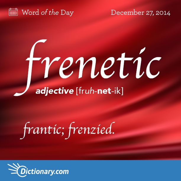 Dictionary.com's Word of the Day - frenetic - frantic; frenzied.
