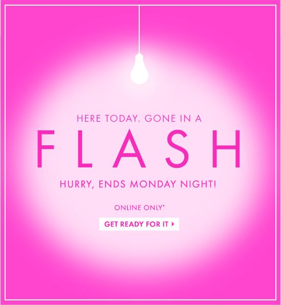 GIF HERE TODAY. GONE IN A FLASH  Hurry, Ends Monday Night!  Online Only*  GET READY FOR IT