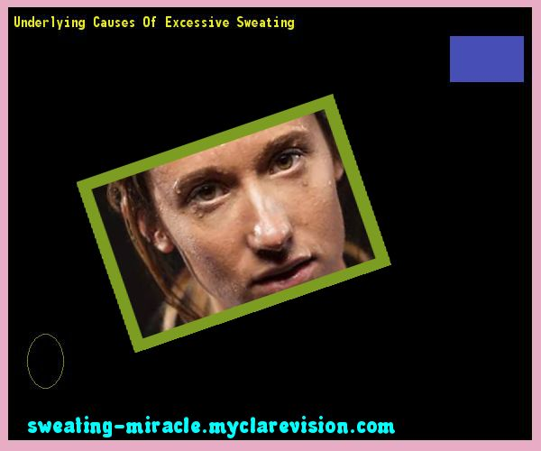 Underlying Causes Of Excessive Sweating 083916 - Your Body to Stop Excessive Sweating In 48 Hours - Guaranteed!