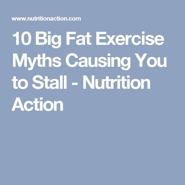 10 Big Fat Exercise Myths Causing You to Stall - Nutrition Action