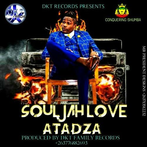 Soul Jah Love - Atadza (DKT Records) August 2017 by Percy Dancehall Music Distribution on SoundCloud