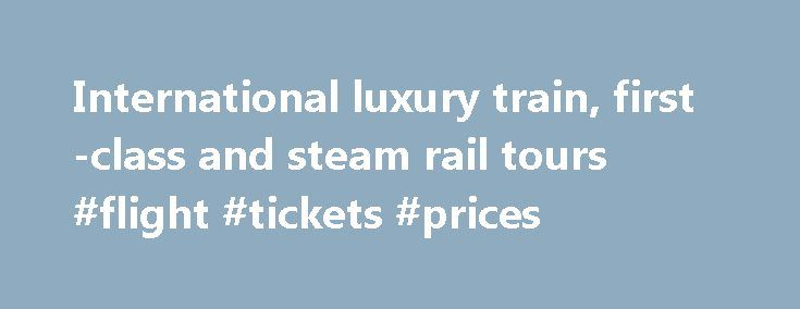 International luxury train, first-class and steam rail tours #flight #tickets #prices http://travel.remmont.com/international-luxury-train-first-class-and-steam-rail-tours-flight-tickets-prices/  #train travel europe # The Trans-Siberian Express is THE big train ride an epic 15-day journey spanning two continents and seven time zones. Travel across the world's most famous railway on board the private Golden Eagle Trans-Siberian Express. You'll spend most days touring cities along the route…