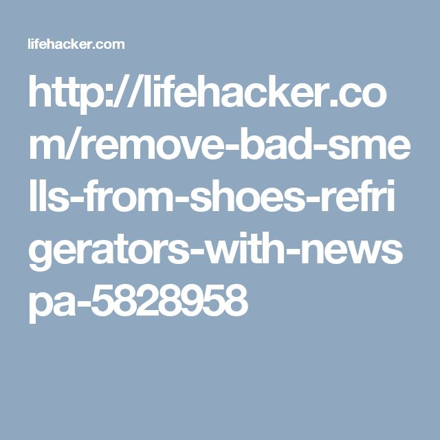 http://lifehacker.com/remove-bad-smells-from-shoes-refrigerators-with-newspa-5828958