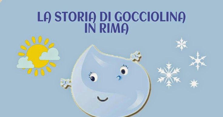 POESIA LA STORIA DI GOCCIOLINA STORIE IN RIMA C'ERA UNA VOLTA UNA GOCCIOLINA STAVAVA NEL MARE SERA E MATTINA; A UN CERTO ...