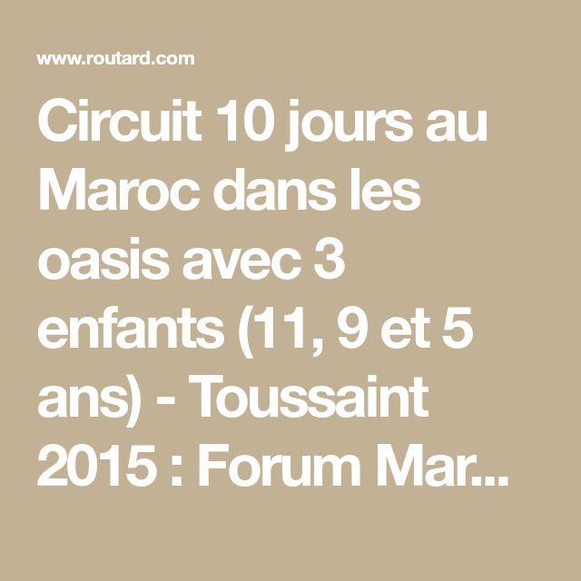 Circuit 10 jours au Maroc dans les oasis avec 3 enfants (11, 9 et 5 ans) - Toussaint 2015  : Forum Maroc - Routard.com
