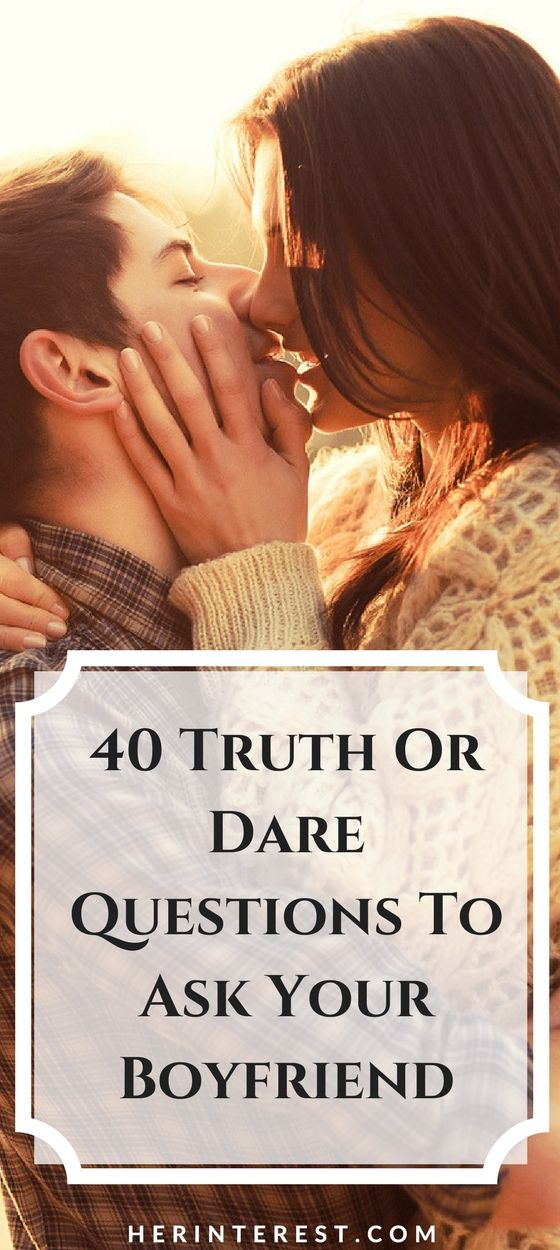 40 Truth Or Dare Questions To Ask Your Boyfriend