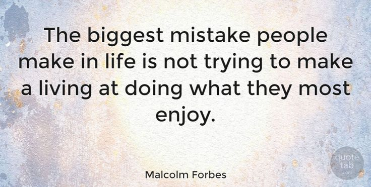 """Malcolm Forbes Quote: """"The biggest mistake people make in life is not trying to make a living at doing what… #Inspiring #quotes #quotetab"""