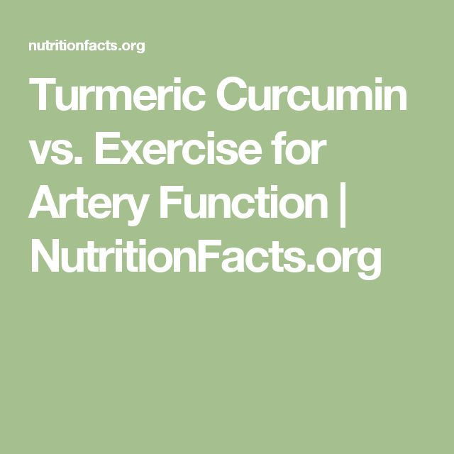 Turmeric Curcumin vs. Exercise for Artery Function | NutritionFacts.org