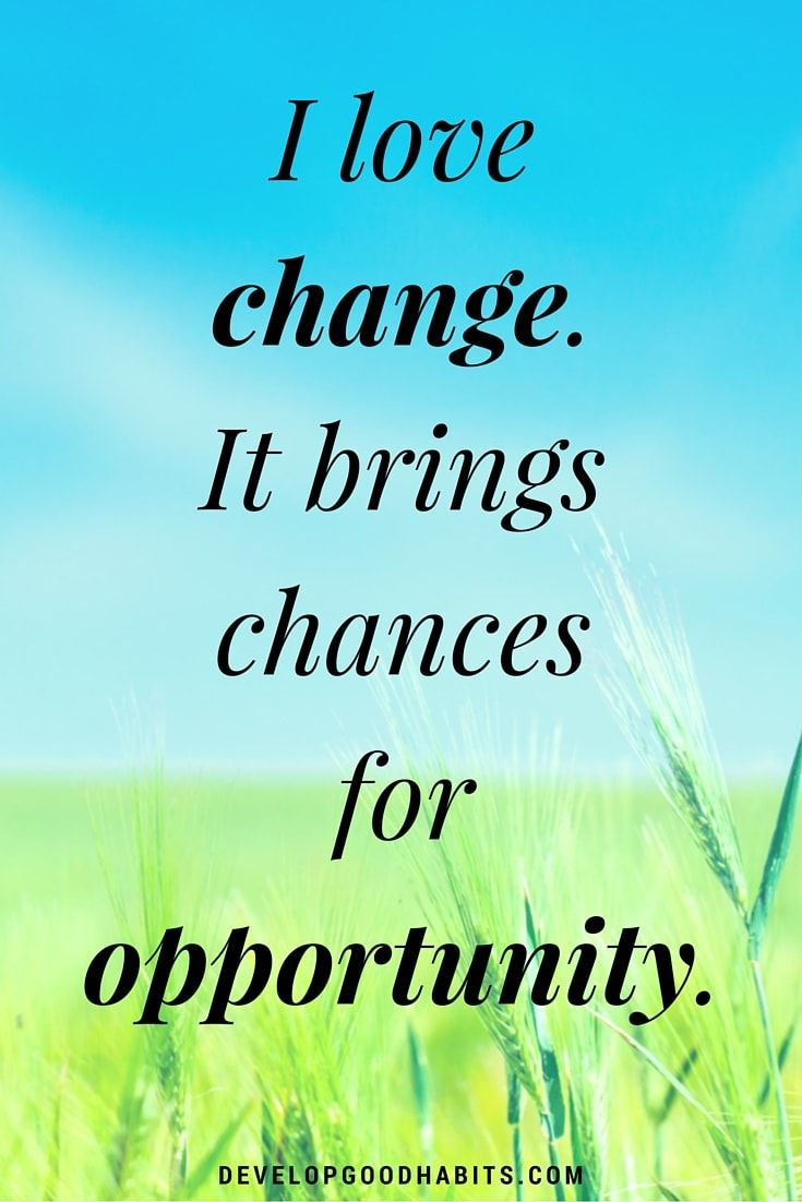 Self Reliance Affirmations - I love change. It brings chances for opportunity. | Change is GOOD!