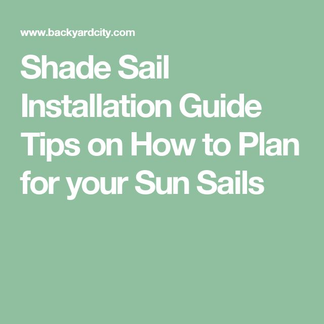 Shade Sail Installation Guide Tips on How to Plan for your Sun Sails