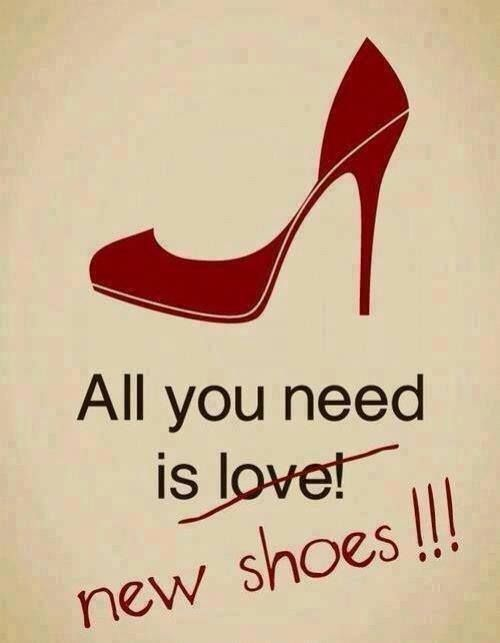 All you need is shoes hahaha I love it!