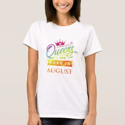 Queens are born in August Birthday Gift T-Shirt - calligraphy gifts custom personalize diy create your own