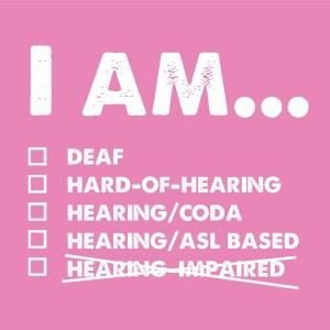 #Deaf people are not impaired. Deaf people function just fine and simply use a different language.
